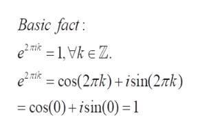 Basic fact e2mk = 1, Vk e Z. em cos(2k)sin(27k) cos(0)+isin(0) 1