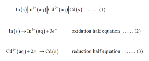 ... (1 In(s) In* (aq)Ca2 (aq)ca(s) .... (2) oxidation half equation In (s)In3(aq)+3e (3) reduction half equation Cd2 (aq)2e>Cd (s)