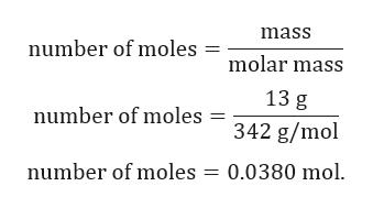 mass number of moles molar mass 13 g number of moles= 342 g/mol number of moles 0.0380 mol.