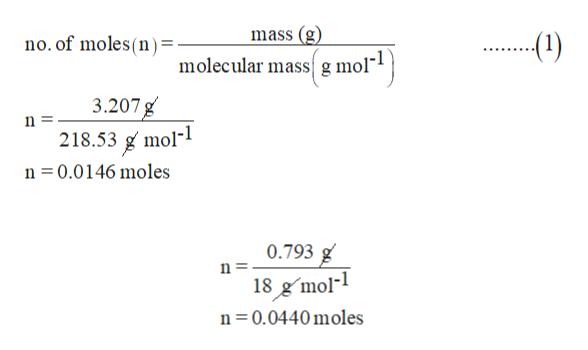 mass (g (1) no. of moles(n) = molecular massg mol 3.207g 218.53 g mol- n 0.0146 moles n = 0.793 g n = 18 gmol- n 0.0440moles