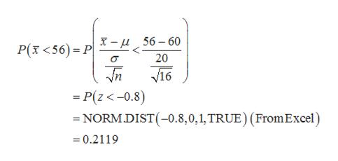 56-60 P(x<56) P 20 16 P(z<-0.8) NORM.DIST( -0.8,0,1, TRUE) (FromExcel) =0.2119