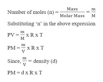 Mass Number of moles (n) Molar Mass М Substituting 'n' in the above expression m PV =xR x T М m PM xRx T V m. Since, density (d) PM d x Rx T