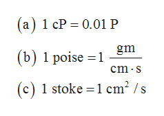 (a) 1 cP 0.01 P (b) 1 poise 1m cm s (c) 1 stoke 1 cm2 /s