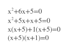 x2 +6x+5=0 x2+5x+x+5-0 x(x+5)+1(x+5)=0 (x+5) (x+1)-0