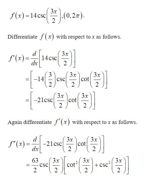 "Зх (0,27) f(x)14csc 2 Differentiate f (x) with respect to x as follows 3х 14 csc 2 f(x) dx 3x 3х -14 2 cot CSC 2 2 3x cot 2 3х -21csc 2 Again differentiate f'(x) with respect tox as follows. Зx -21 csc cot 2 3x f""(x) dx 2 3x 3х cot2 2 3х csc2 2 63 -CSC 2 _ 2"