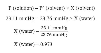 P (solution) Po (solvent) x X (solvent) 23.11 mmHg 23.76 mmHg x X (water) 23.11 mmHg X (water) 23.76 mmHg X (water) 0.973