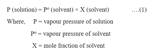 P (solution) P (solvent) x X (solvent) ...(1) Where P = vapour pressure of solution vapour pressure of solvent Po mole fraction of solvent X