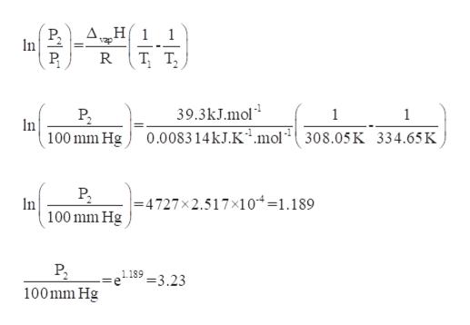 1 P. In vap T T 39.3kJ.mol 1 1 n 100 mm Hg 0.008314KJ.K1.mol 308.05K 334.65K -4727x2.517x104=1.189 n 100 mm Hg 1.189-3.23 100mm Hg
