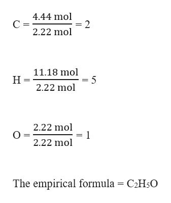 4.44 mol 2 2.22 mol С - 11.18 mol = 5 2.22 mol Н- 2.22 mol 1 2.22 mol The empirical formula = C2H50