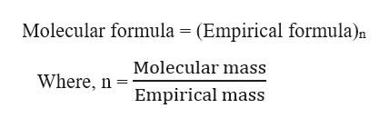 Molecular formula = (Empirical formula)n Molecular mass Where, n Empirical mass
