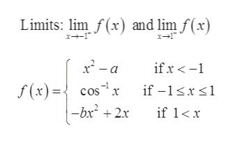 Limits: lim f(x) and lim f(x) x2-a ifx- f(x) ={ cos -bx 2x -1 if -1x if 1x