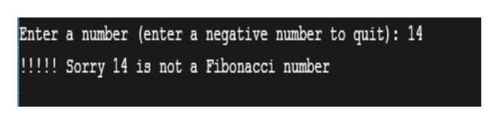 Enter a number (enter a negative number to quit): 14 Sorry 14 is not a Fibonacci number