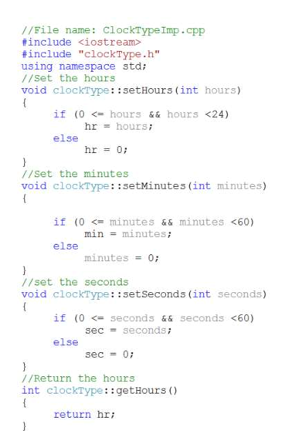 """//File name: ClockType Imp.cpp finclude <iostream> #include """"clockType.h"""" using namespace std 1/set the hours void clockType::setHours (int hours) { if (0 hours && hours <24) hours hr else hr = 07 //Set the minutes void clockType: :setMinutes (int minutes) { if (0 <minutes && minutes <60) min minutes else minutes 0; //set the seconds void clockType::setSeconds (int seconds) if (0 seconds& & seconds <60) seconds sec= else 07 sec = } //Return the hours int clockType::getHours t return hr"""
