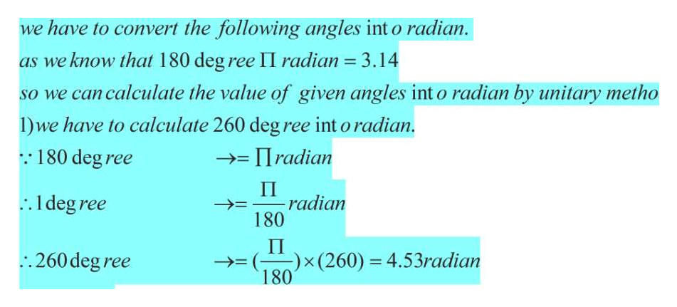 we have to convert the following angles int o radian. as we know that 180 degree II radian 3.14 so we can calculate the value of given angles int o radian by unitary metho 1) we have to calculate 260 deg ree int o radian. 180 deg ree II radian П radian 180 .1 deg ree П (260) 4.53radian 180 .260 deg ree