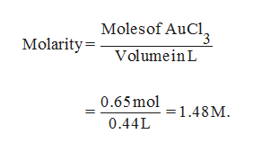 Molesof AuCl Molarity= Volumein L 0.65mol =1.48M 0.44L