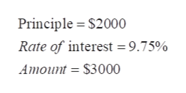 Principle $2000 Rate of interest = 9.75% Amount = $3000