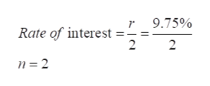 9.75% =-= 2 2 Rate of interest n = 2