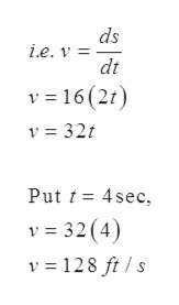 ds i.e. v = dt v 16 (2t) v32t Put t 4sec, v 32(4) v 128 ft s