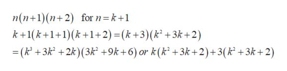 n(n+1) (n2) for n= k+1 k+1(k1+1k 1+2) =(k+3)(k +3k+2) = (k +3k +2k)(3k +9k+6) or k(k2 +3k+2)+3(k +3k+ 2)