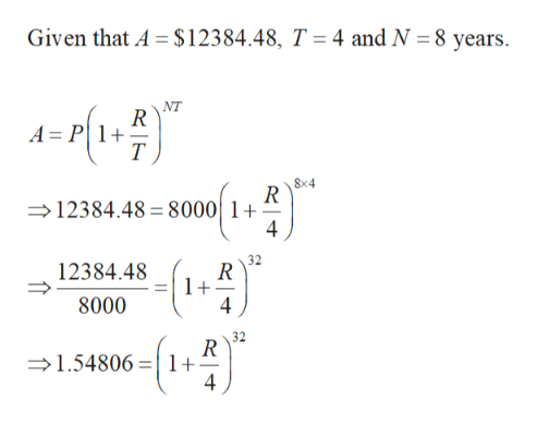 4 and N = 8 years Given that A $12384.48, T NT R A P1 T 8x4 R 12384.48 8000 1 4 12384.48 R 1+. 4 8000 32 1.54806=1+ 4 _