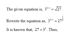 The given equation is, 31- = 27 1 Rewrite the equation as, 3 272 It is known that, 27 3'Thus,