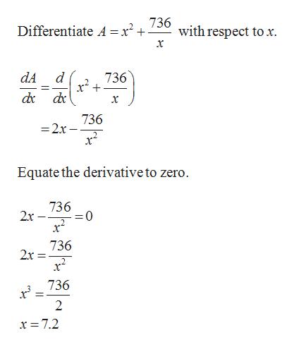 736 with respect to x Differentiate A = x+ 736 d 2 dA 736 =2x Equate the derivative to zero. 736 2x 0 736 2x 736 2 x = 7.2