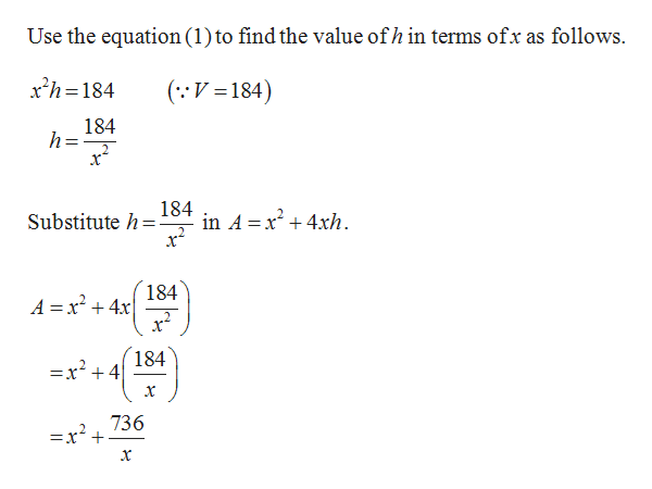 Use the equation (1 ) to find the value of h in terms ofx as follows. xh 184 ( V184) 184 h= 184 in A x4xh Substitute h . 184 A =x24x 184 =x2 +4 x 736