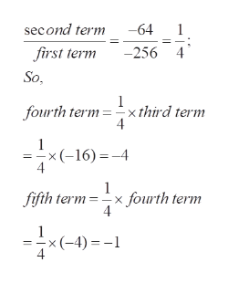second term -64 first term 256 So fourth termxthird term =x(-16)4 1 fifth term -x fourth term 4 = x (-4)=-1