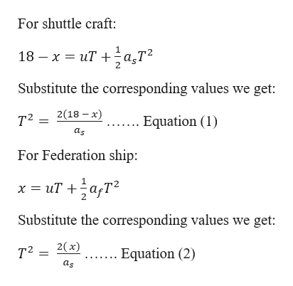 For shuttle craft: 18 x uTa,T2 Substitute the corresponding values we get: 2(18 x Equation (1) т? as For Federation ship: x uTaT2 Substitute the corresponding values we get: 2(x) т2 . Equation (2) as
