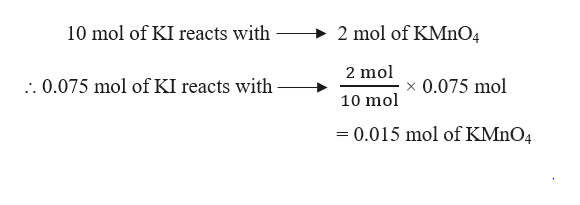 10 mol of KI reacts with 2 mol of KMnO4 2 mol .0.075 mol of KI reacts with x 0.075 mol 10 mol - 0.015 mol of KMnO4