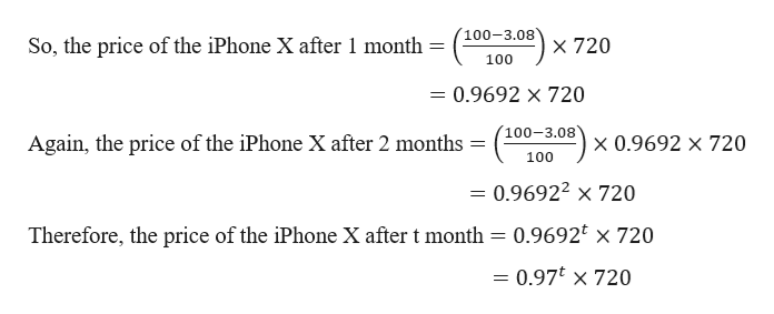 100-3.08 720 So, the price of the iPhone X after 1 month 100 = 0.9692 x 720 100-3.08 Again, the price of the iPhone X after 2 months x 0.9692 x 720 1 100 = 0.96922 x 720 Therefore, the price of the iPhone X after t month = 0.9692* x 720 = 0.97* x 720