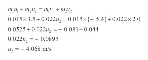 ти + т,и, — ту, + тv, 0.015x3.5 0.022u, 0.015x (- 5.4) +0.022 x 2.0 0.05250.022u, =- 0.081+0.044 0.022u - 0.0895 4.068 m/s и,