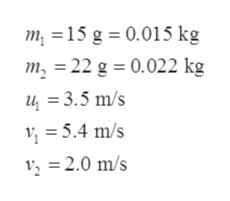 m, 15 g 0.015 kg m 22 g 0.022 kg u 3.5 m/s = 5.4 m/s 2 2.0 m/s