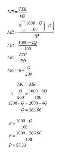 aTR MR = до 1000-Q xо 100 MR MR = 1000-20 100 атс MС- до Q MC 6 200 MC = MR Q1000-20 6- 200 100 1200 0 2000-4Q Q 266.66 1000-0 P = 100 1000-266.66 P = 100 P $7.33