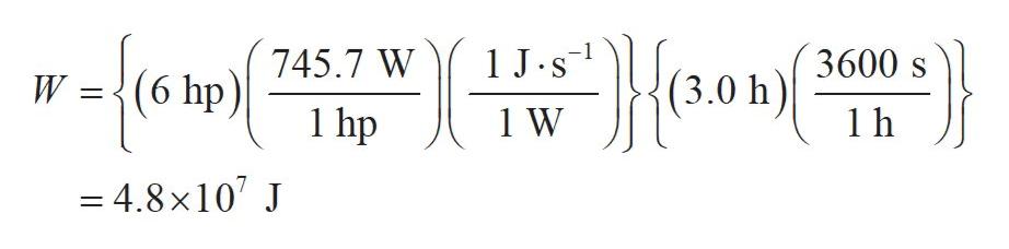 -ро на не р а) (6 hp)145.7 W 1 hp 1 J.s W (3.0 h) 3600s 1 h 1 W 4.8x107 J