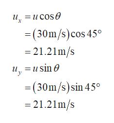 и, —исos@ (30m/s) cos 45° 21.21m/s и, %3Du sin @ У =(30m/s)sin 45° -21.21m/s