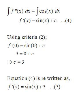 f (x)sinx)c ...4) Using criteria (2); f(0) sin(0)c 3 0C C3 Equation (4) is re written as, f (x) sin(x)3..5)