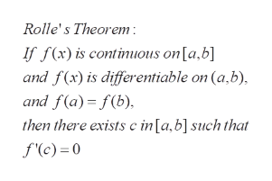Rolle's Theorem If fx) is continuous on [a.b] and f(x) is differentiable on (a.b), and f(a) f(b) then there exists c in [a,b] such that f'(c)= 0