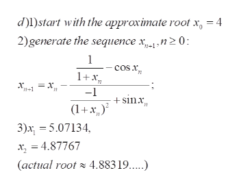 d)l)start with the approximate root x = 4 2)generate the sequence xn0 n+1 1 COS 71 1+x = x. -1 - sinx (1+x 3)x 5.07134 x, = 4.87767 (actual root4.883 1....)
