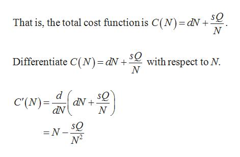 That is, the total cost functionis C(N)=dN +- sQ Differentiate C(N)=dN + with respect to N N d C'(N) dN =N- N2