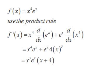(x)=x*e* use the product rule d (e) + e* =xe +e 4(x) =xe (x+4) d f'(x)=x)()
