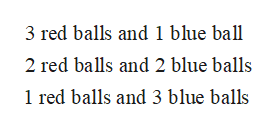 3 red balls and 1 blue ball 2 red balls and2 blue balls 1 red balls and 3 blue balls