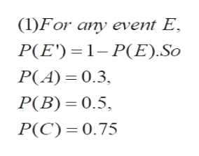 (1)For any event E P(E) P(E).So P(A) 0.3 P(B) 0.5 P(C) 0.75