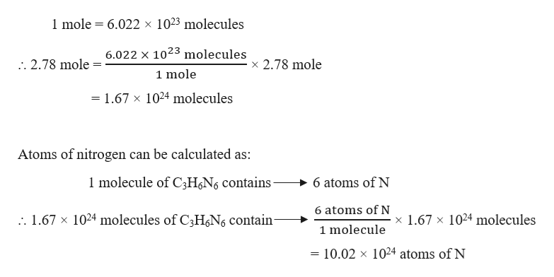 1 mole 6.022 x 1023 molecules 6.022 x 1023 molecules :. 2.78 mole x 2.78 mole 1 mole = 1.67 x 1024 molecules Atoms of nitrogen can be calculated as: 1 molecule of C3HN6 contains- 6 atoms of N 6 atoms of N . 1.67 x 1024 molecules of C3H6N6 contain 1.67 x 1024 molecules 1 molecule = 10.02 x 1024 atoms of N