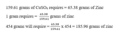 159.61 grams of CuSO4 requires 65.38 grams of Zinc 65.38 1 gram requires = grams of zinc 159.61 65.38 x 454 185.96 grams of zinc 454 grams will require 159.61