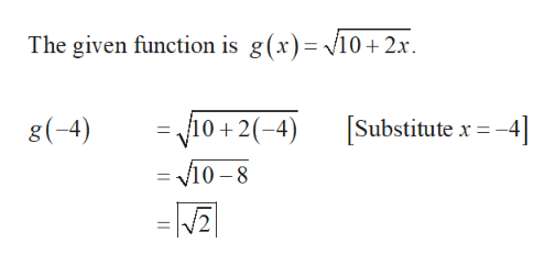 The given function is g(x)v10+2x Substitute x -4 10 2(-4 g(-4) 11 v10-8