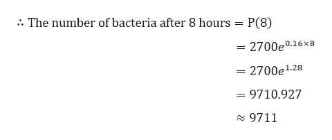 . The number of bacteria after 8 hours = P(8) = 2700e0.16X8 2700e1.2 = 9710.927 29711