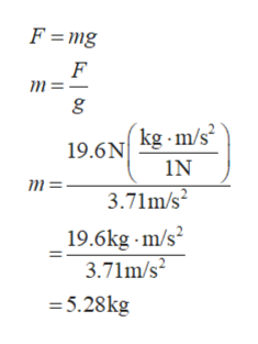 F =mg F m=- kg m/s 19.6N IN m= 3.71m/s 19.6kg m/s 3.71m/s 5.28kg