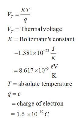 KT Vr q V Thermalvoltage K Boltzmann's constant =1.381 x1023 K = 8.617 x10- eV K T absolute temperature q=e charge of electron = 1.6 x 10-19 C