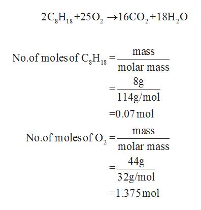 2C,H1+250216CO2+18H,0 mass No.of moles of C,H1 molar mass 8g 114g/mol 0.07mol mass No.of moles of O, molar mass 44g 32g/mol -1.375mol